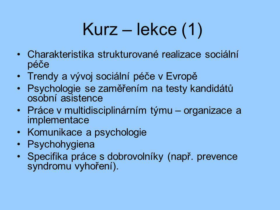 Kurz – lekce (1) •Charakteristika strukturované realizace sociální péče •Trendy a vývoj sociální péče v Evropě •Psychologie se zaměřením na testy kand