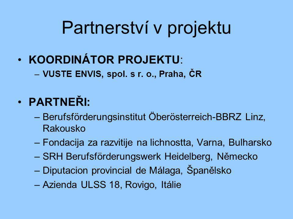 Partnerství v projektu •KOORDINÁTOR PROJEKTU: –VUSTE ENVIS, spol. s r. o., Praha, ČR •PARTNEŘI: –Berufsförderungsinstitut Öberösterreich-BBRZ Linz, Ra