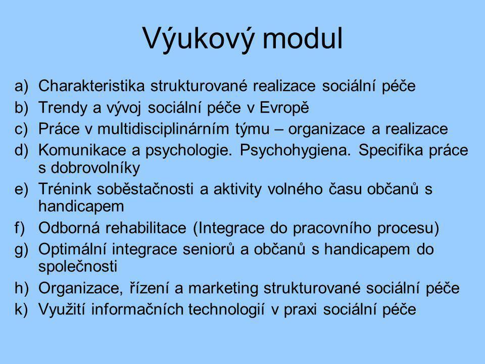 Výukový modul a)Charakteristika strukturované realizace sociální péče b)Trendy a vývoj sociální péče v Evropě c)Práce v multidisciplinárním týmu – organizace a realizace d)Komunikace a psychologie.