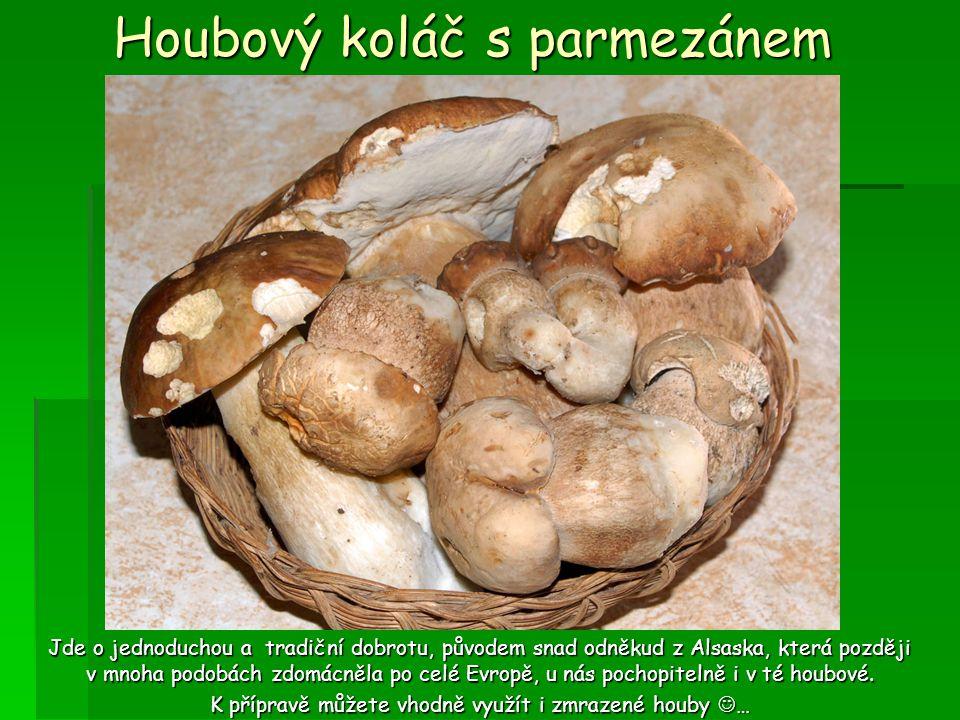 Houbový koláč s parmezánem Jde o jednoduchou a tradiční dobrotu, původem snad odněkud z Alsaska, která později v mnoha podobách zdomácněla po celé Evropě, u nás pochopitelně i v té houbové.