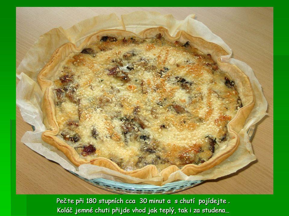 Houbový koláč s parmezánem Pečte při 180 stupních cca 30 minut a s chutí pojídejte. Koláč jemné chuti přijde vhod jak teplý, tak i za studena…