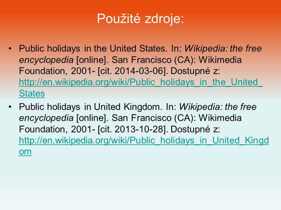 Použité zdroje: •Public holidays in the United States. In: Wikipedia: the free encyclopedia [online]. San Francisco (CA): Wikimedia Foundation, 2001-
