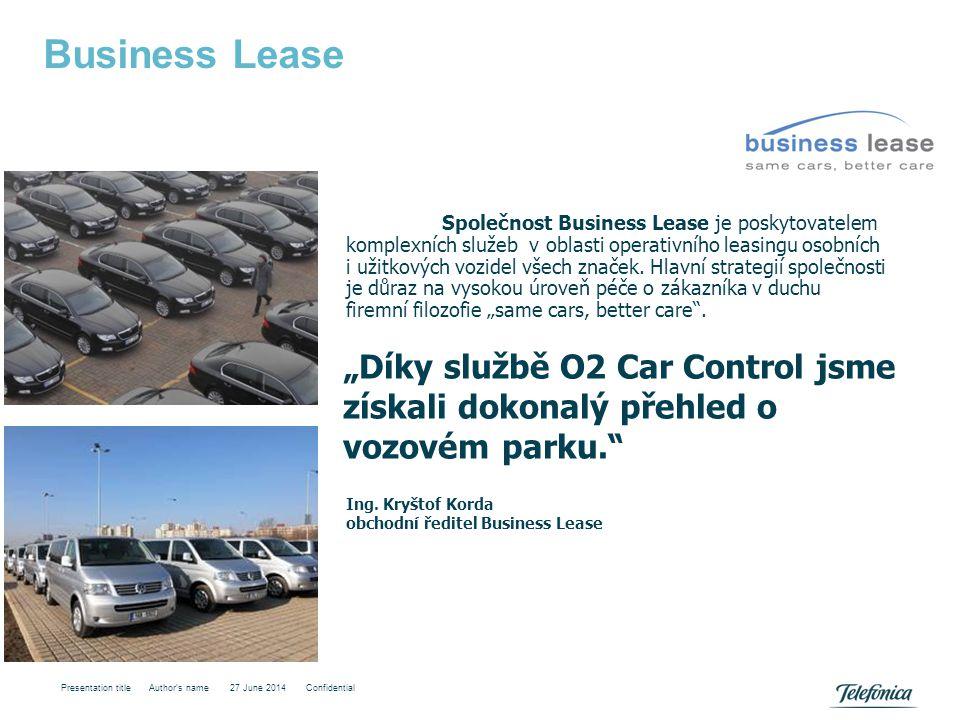 """Business Lease Presentation title Author's name 27 June 2014 Confidential """"Díky službě O2 Car Control jsme získali dokonalý přehled o vozovém parku."""""""