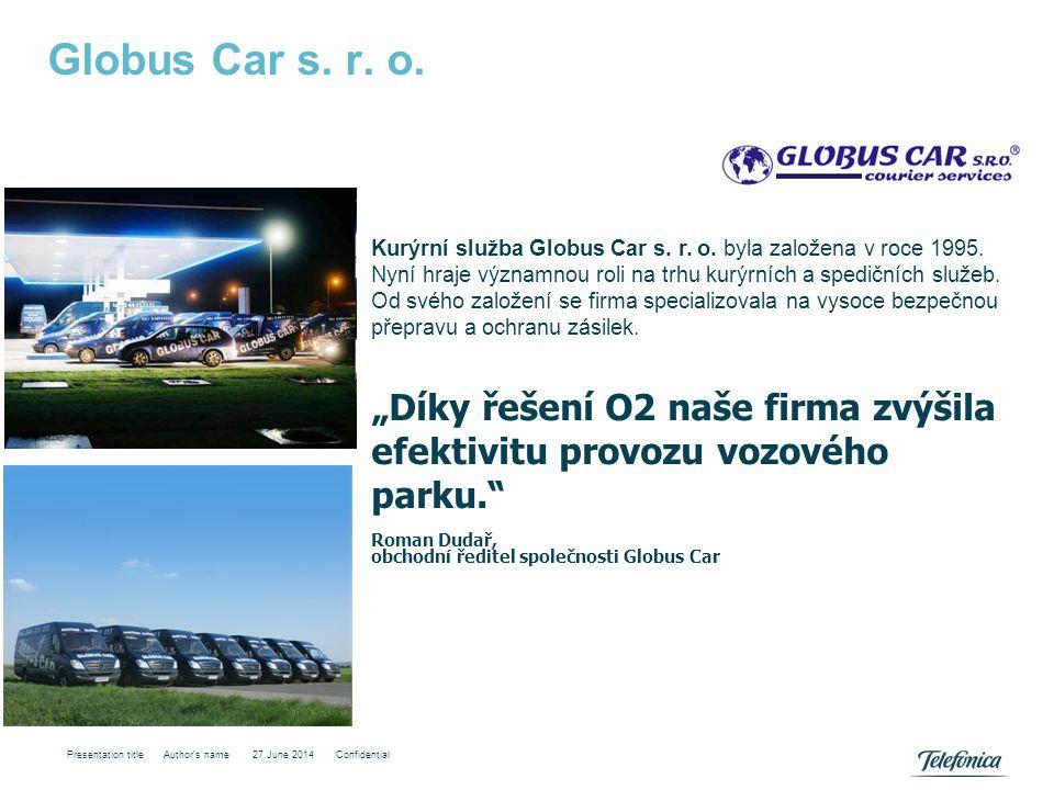 """Globus Car s. r. o. Presentation title Author's name 27 June 2014 Confidential Roman Dudař, obchodní ředitel společnosti Globus Car """"Díky řešení O2 na"""