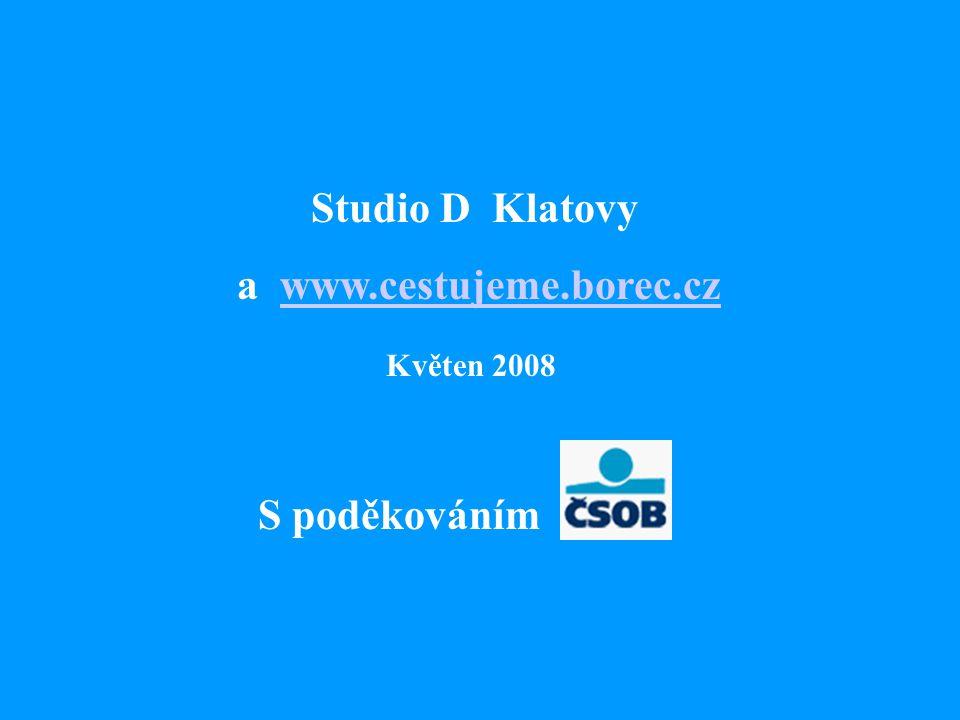 Studio D Klatovy a www.cestujeme.borec.czwww.cestujeme.borec.cz Květen 2008 S poděkováním