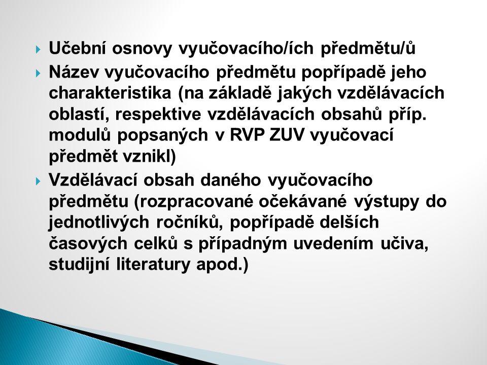  Učební osnovy vyučovacího/ích předmětu/ů  Název vyučovacího předmětu popřípadě jeho charakteristika (na základě jakých vzdělávacích oblastí, respektive vzdělávacích obsahů příp.