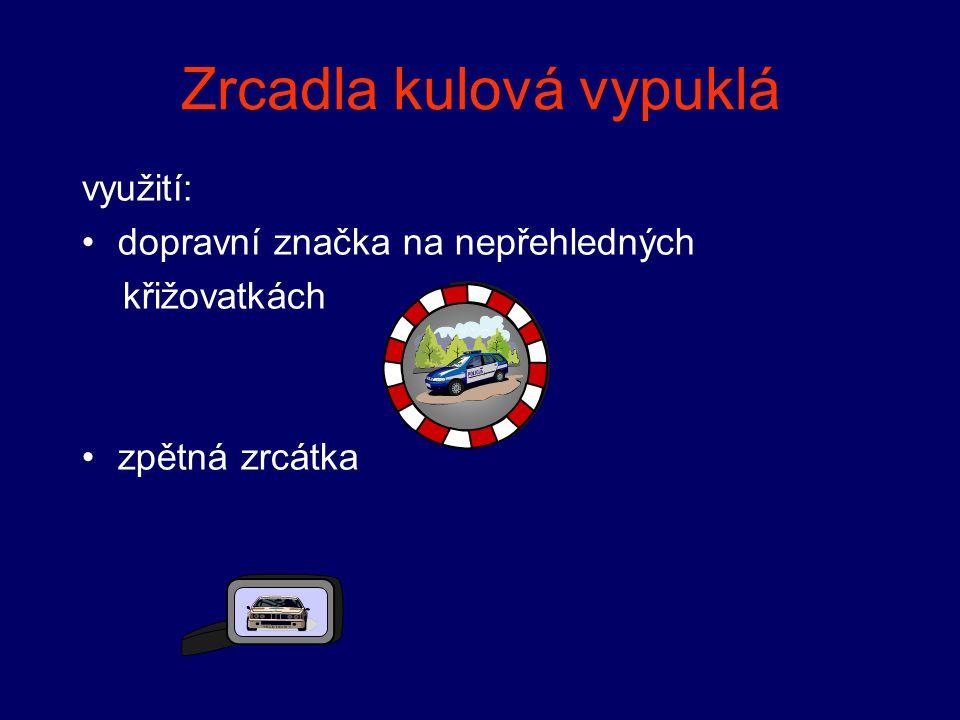 Zrcadla kulová vypuklá využití: •dopravní značka na nepřehledných křižovatkách •zpětná zrcátka