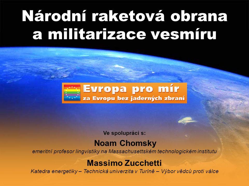 Národní raketová obrana a militarizace vesmíru Ve spolupráci s: Noam Chomsky emeritní profesor lingvistiky na Massachusettském technologickém institutu Massimo Zucchetti Katedra energetiky – Technická univerzita v Turíně – Výbor vědců proti válce