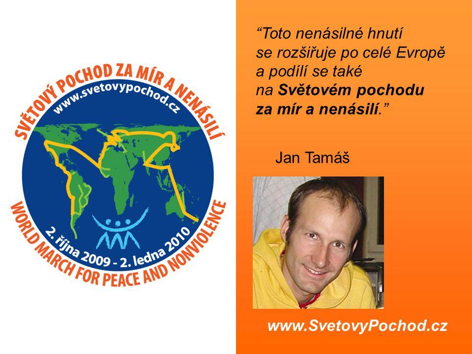 Toto nenásilné hnutí se rozšiřuje po celé Evropě a podílí se také na Světovém pochodu za mír a nenásilí. Jan Tamáš www.SvetovyPochod.cz