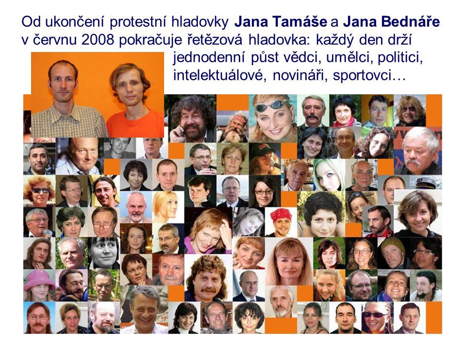 Od ukončení protestní hladovky Jana Tamáše a Jana Bednáře v červnu 2008 pokračuje řetězová hladovka: každý den drží jednodenní půst vědci, umělci, politici, intelektuálové, novináři, sportovci…