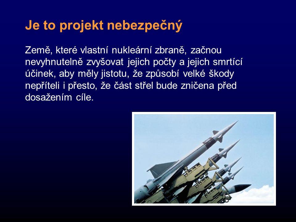 Je to projekt nebezpečný Země, které vlastní nukleární zbraně, začnou nevyhnutelně zvyšovat jejich počty a jejich smrtící účinek, aby měly jistotu, že způsobí velké škody nepříteli i přesto, že část střel bude zničena před dosažením cíle.