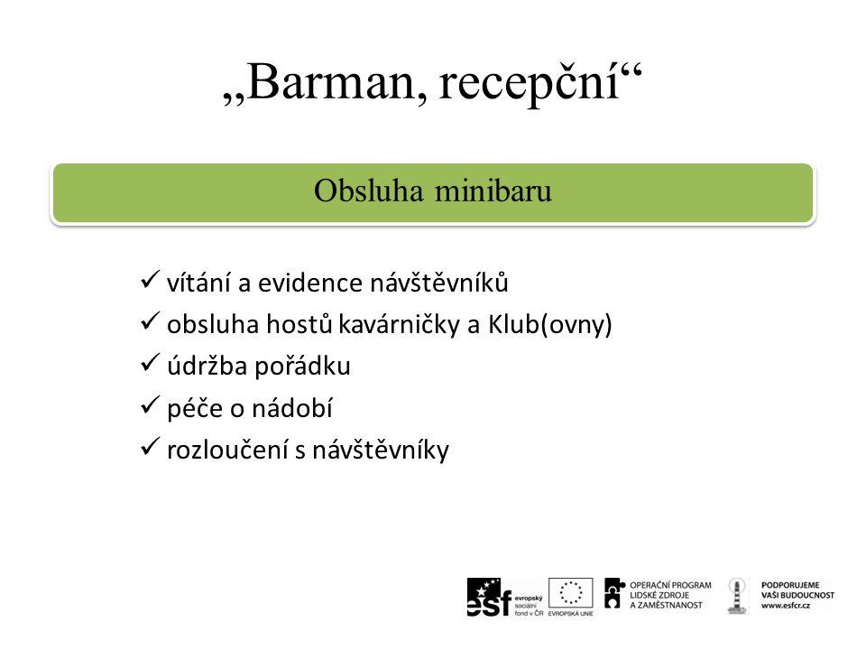 """""""Barman, recepční""""  vítání a evidence návštěvníků  obsluha hostů kavárničky a Klub(ovny)  údržba pořádku  péče o nádobí  rozloučení s návštěvníky"""