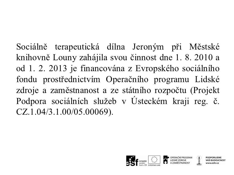 Sociálně terapeutická dílna Jeroným při Městské knihovně Louny zahájila svou činnost dne 1. 8. 2010 a od 1. 2. 2013 je financována z Evropského sociál