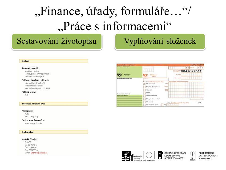 """""""Finance, úřady, formuláře…""""/ """"Práce s informacemi"""" Vyplňování složenek Sestavování životopisu"""