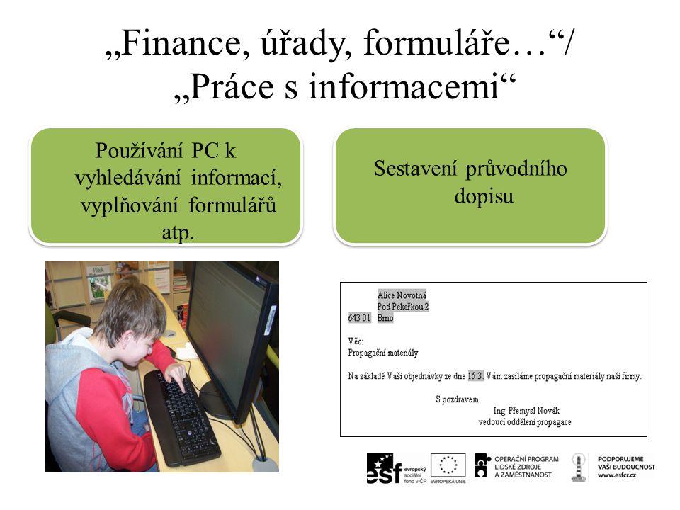 """""""Finance, úřady, formuláře…""""/ """"Práce s informacemi"""" Používání PC k vyhledávání informací, vyplňování formulářů atp. Sestavení průvodního dopisu"""