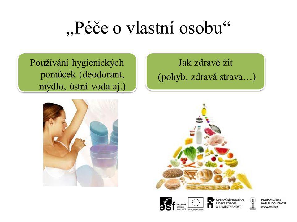 """""""Péče o vlastní osobu"""" Používání hygienických pomůcek (deodorant, mýdlo, ústní voda aj.) Jak zdravě žít (pohyb, zdravá strava…) Jak zdravě žít (pohyb,"""