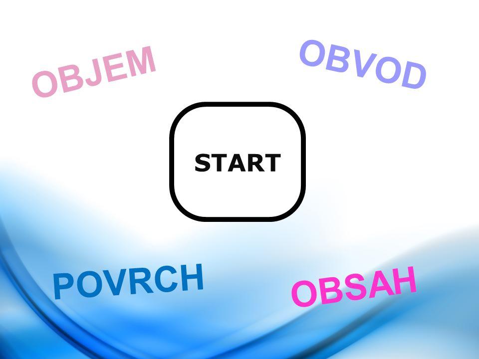 START OBJEM POVRCH OBSAH OBVOD