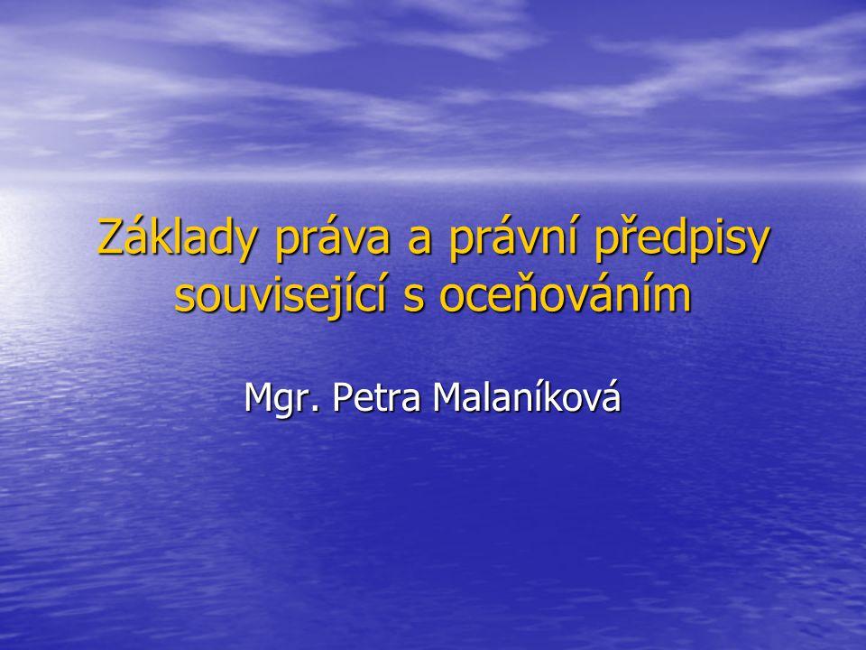 Základy práva a právní předpisy související s oceňováním Mgr. Petra Malaníková