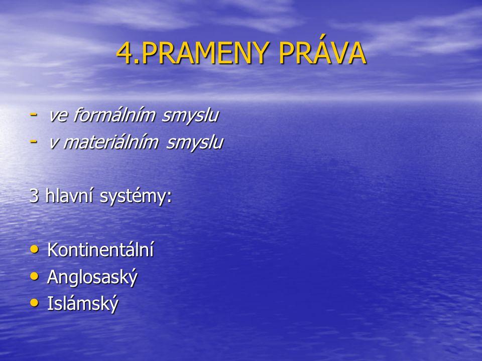 4.PRAMENY PRÁVA - ve formálním smyslu - v materiálním smyslu 3 hlavní systémy: • Kontinentální • Anglosaský • Islámský