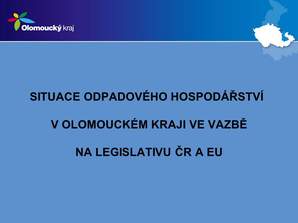 SITUACE ODPADOVÉHO HOSPODÁŘSTVÍ V OLOMOUCKÉM KRAJI VE VAZBĚ NA LEGISLATIVU ČR A EU