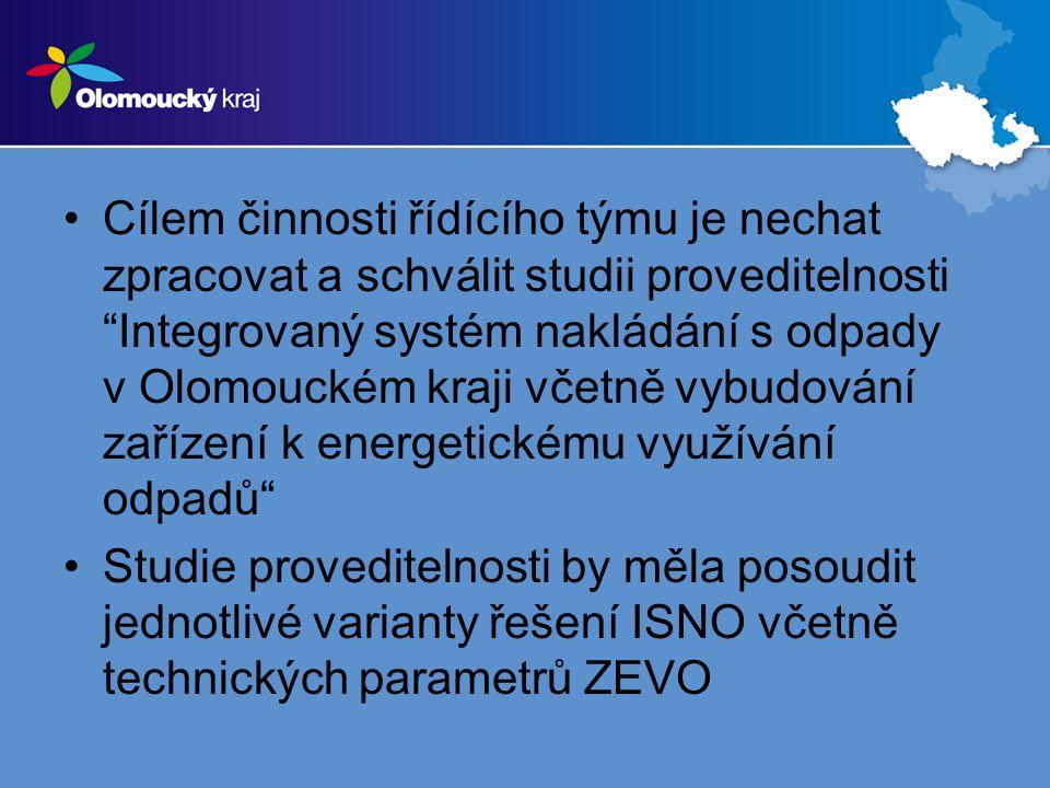 •Cílem činnosti řídícího týmu je nechat zpracovat a schválit studii proveditelnosti Integrovaný systém nakládání s odpady v Olomouckém kraji včetně vybudování zařízení k energetickému využívání odpadů •Studie proveditelnosti by měla posoudit jednotlivé varianty řešení ISNO včetně technických parametrů ZEVO