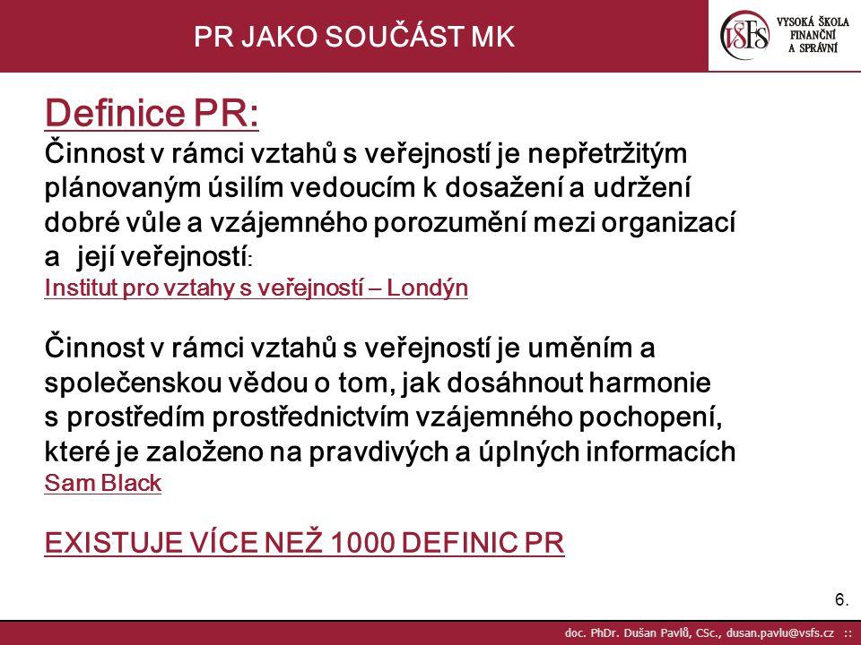 6.6. doc. PhDr. Dušan Pavlů, CSc., dusan.pavlu@vsfs.cz :: PR JAKO SOUČÁST MK Definice PR: Činnost v rámci vztahů s veřejností je nepřetržitým plánovan