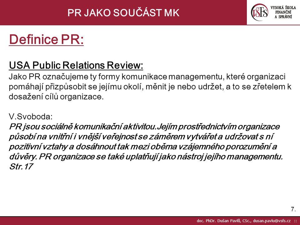 7.7. doc. PhDr. Dušan Pavlů, CSc., dusan.pavlu@vsfs.cz :: PR JAKO SOUČÁST MK Definice PR: USA Public Relations Review: Jako PR označujeme ty formy kom