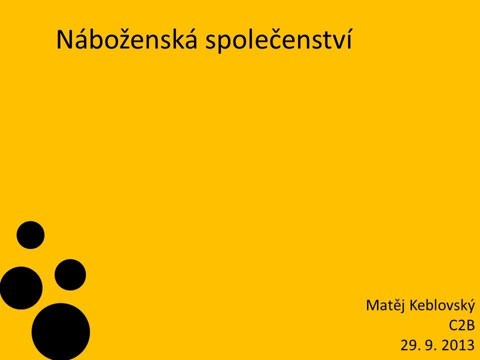 Náboženská společenství Matěj Keblovský C2B 29. 9. 2013