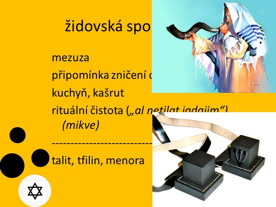 """židovská společenství mezuza připomínka zničení chrámu kuchyň, kašrut rituální čistota (""""al netilat jadajim ) (mikve) ------------------------------------------------------- talit, tfilin, menora"""