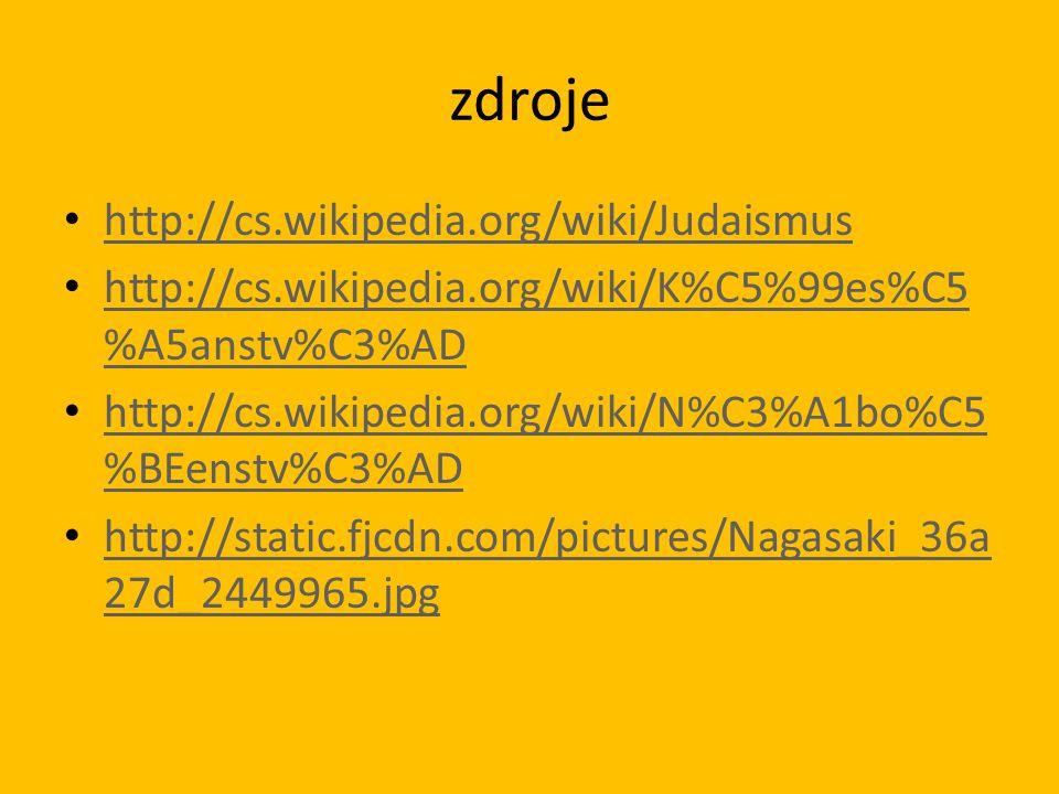 zdroje • http://cs.wikipedia.org/wiki/Judaismus http://cs.wikipedia.org/wiki/Judaismus • http://cs.wikipedia.org/wiki/K%C5%99es%C5 %A5anstv%C3%AD http://cs.wikipedia.org/wiki/K%C5%99es%C5 %A5anstv%C3%AD • http://cs.wikipedia.org/wiki/N%C3%A1bo%C5 %BEenstv%C3%AD http://cs.wikipedia.org/wiki/N%C3%A1bo%C5 %BEenstv%C3%AD • http://static.fjcdn.com/pictures/Nagasaki_36a 27d_2449965.jpg http://static.fjcdn.com/pictures/Nagasaki_36a 27d_2449965.jpg
