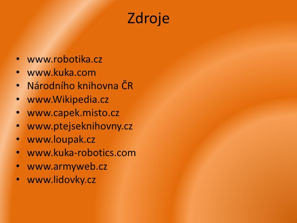 Zdroje • www.robotika.cz • www.kuka.com • Národního knihovna ČR • www.Wikipedia.cz • www.capek.misto.cz • www.ptejseknihovny.cz • www.loupak.cz • www.