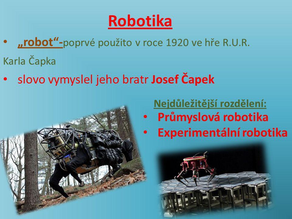 """Robotika • """"robot""""- poprvé použito v roce 1920 ve hře R.U.R. Karla Čapka • slovo vymyslel jeho bratr Josef Čapek Nejdůležitější rozdělení: • Průmyslov"""