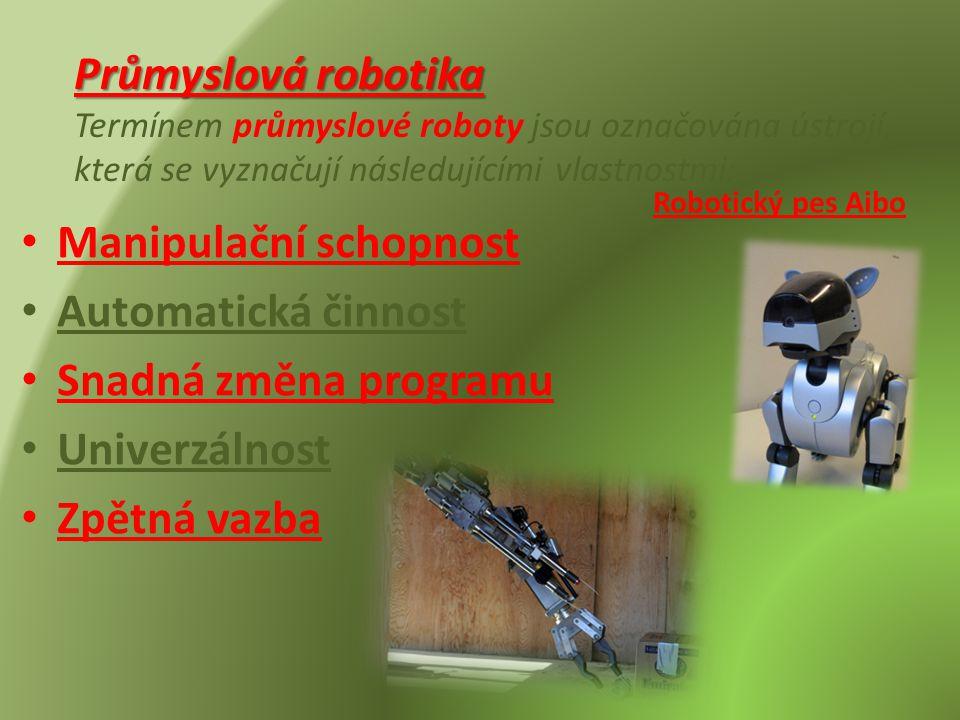 Průmyslová robotika Průmyslová robotika Termínem průmyslové roboty jsou označována ústrojí, která se vyznačují následujícími vlastnostmi: • Manipulačn