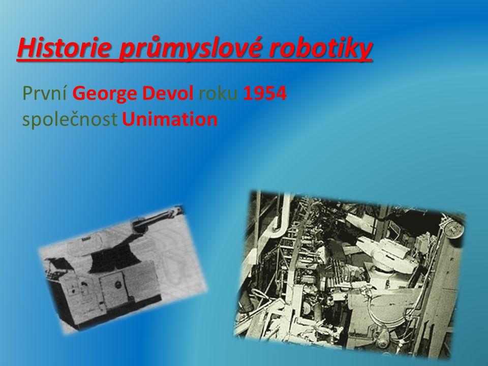 Historie průmyslové robotiky První George Devol roku 1954 společnost Unimation