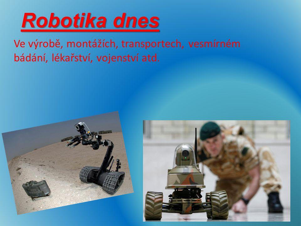 Ve výrobě, montážích, transportech, vesmírném bádání, lékařství, vojenství atd. Robotika dnes