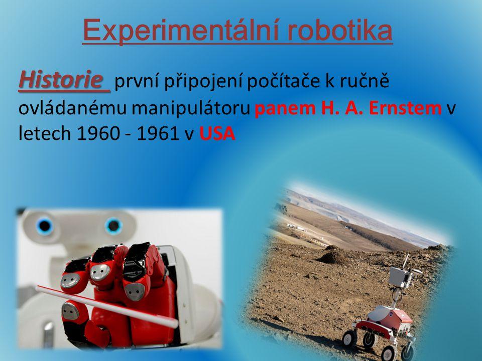 Experimentální robotika Historie Historie první připojení počítače k ručně ovládanému manipulátoru panem H. A. Ernstem v letech 1960 - 1961 v USA
