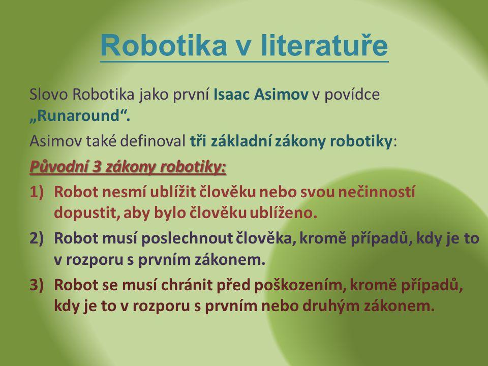 """Robotika v literatuře Slovo Robotika jako první Isaac Asimov v povídce """"Runaround"""". Asimov také definoval tři základní zákony robotiky: Původní 3 záko"""