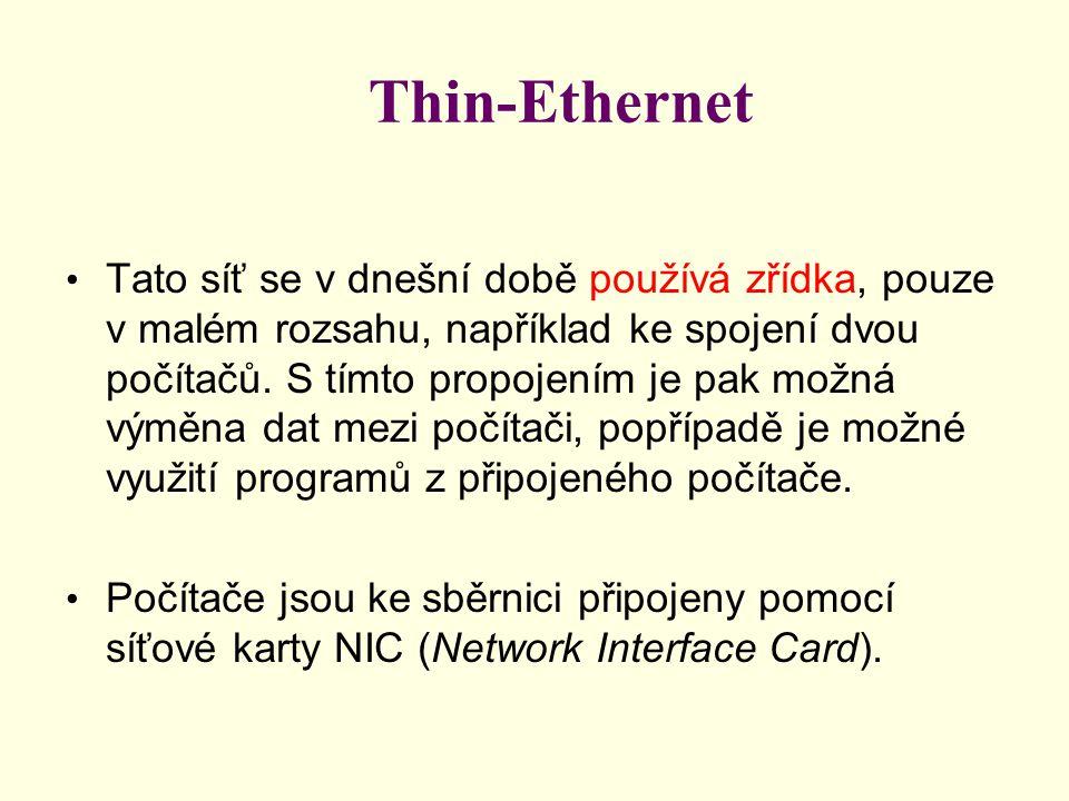 Thin-Ethernet • Tato síť se v dnešní době používá zřídka, pouze v malém rozsahu, například ke spojení dvou počítačů.