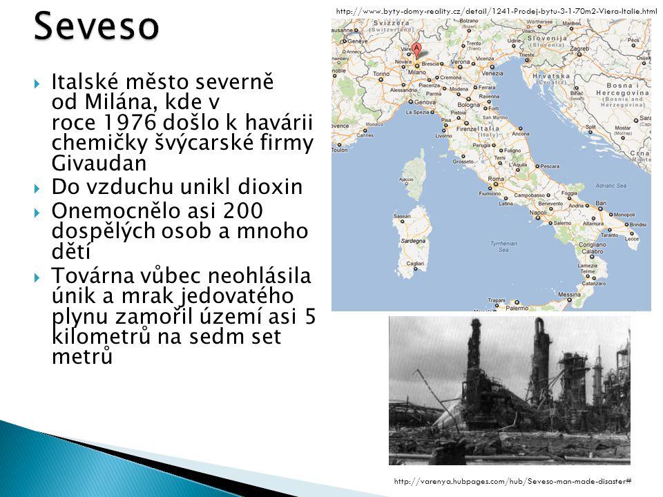  Italské město severně od Milána, kde v roce 1976 došlo k havárii chemičky švýcarské firmy Givaudan  Do vzduchu unikl dioxin  Onemocnělo asi 200 dospělých osob a mnoho dětí  Továrna vůbec neohlásila únik a mrak jedovatého plynu zamořil území asi 5 kilometrů na sedm set metrů http://varenya.hubpages.com/hub/Seveso-man-made-disaster# http://www.byty-domy-reality.cz/detail/1241-Prodej-bytu-3-1-70m2-Viera-Italie.html