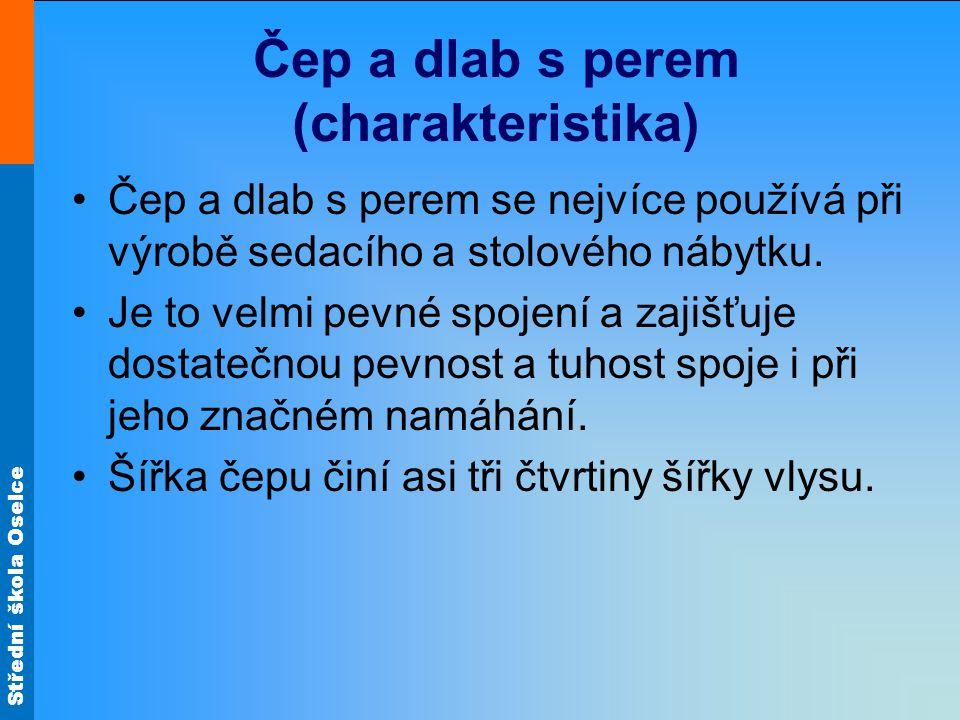 Střední škola Oselce Čep a dlab s perem (charakteristika) •Čep a dlab s perem se nejvíce používá při výrobě sedacího a stolového nábytku.