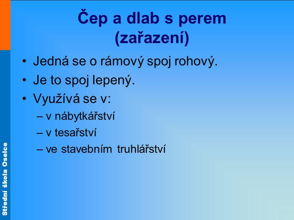 Střední škola Oselce Čep a dlab s perem (zařazení) •Jedná se o rámový spoj rohový.