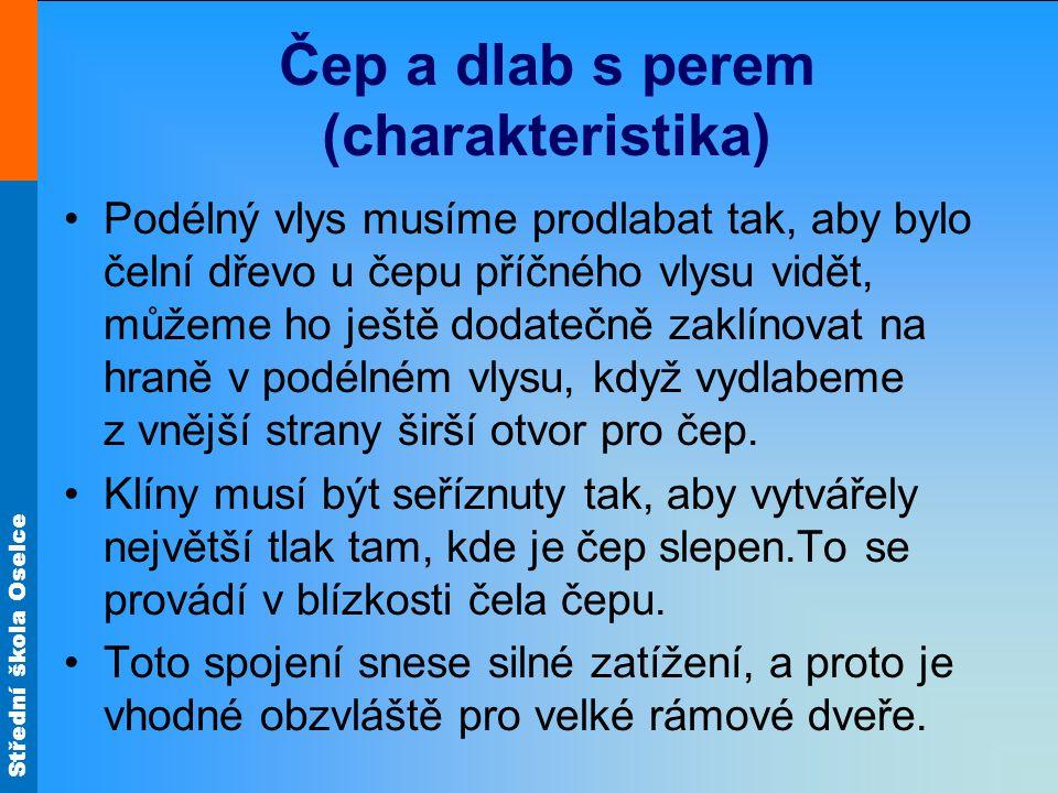 Střední škola Oselce Čep a dlab s perem (charakteristika) •Spojení je velmi pevné a vyhovuje poměrně velkému namáhání tohoto spoje.
