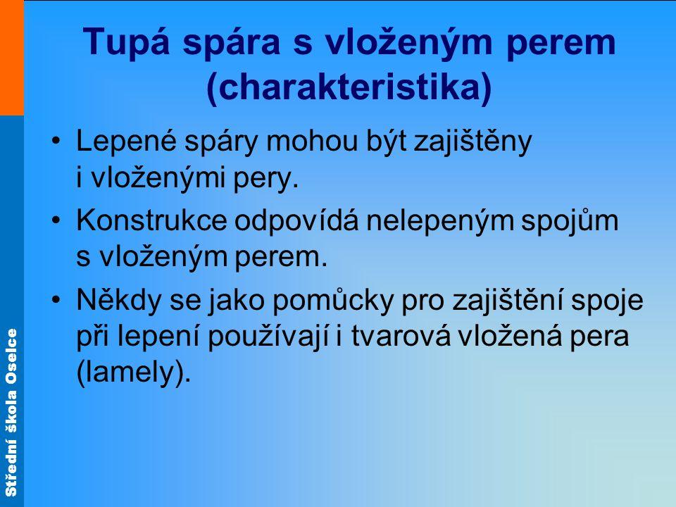 Střední škola Oselce Tupá spára s vloženým perem (charakteristika) •Lepené spáry mohou být zajištěny i vloženými pery.