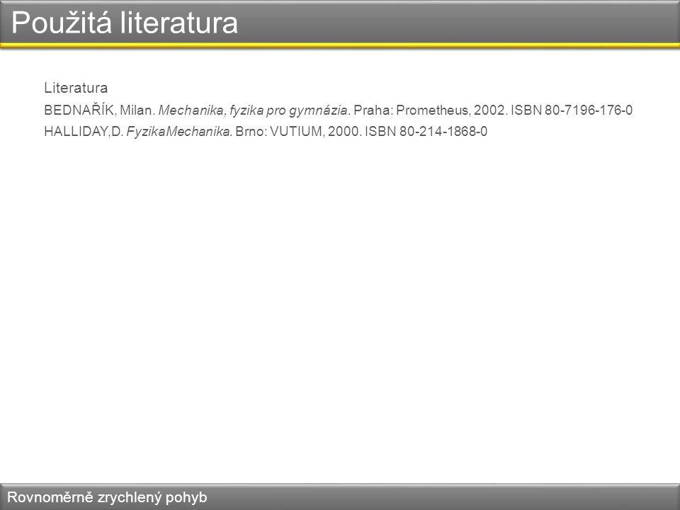 Použitá literatura Literatura BEDNAŘÍK, Milan. Mechanika, fyzika pro gymnázia. Praha: Prometheus, 2002. ISBN 80-7196-176-0 HALLIDAY,D. FyzikaMechanika