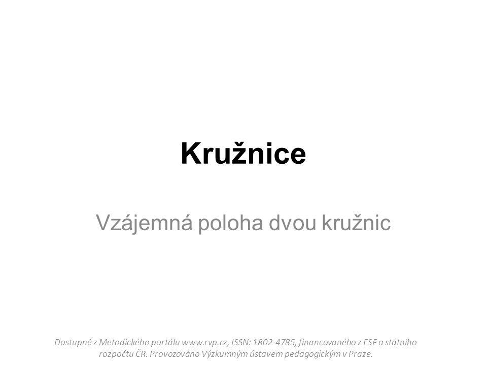 Kružnice Vzájemná poloha dvou kružnic Dostupné z Metodického portálu www.rvp.cz, ISSN: 1802-4785, financovaného z ESF a státního rozpočtu ČR. Provozov