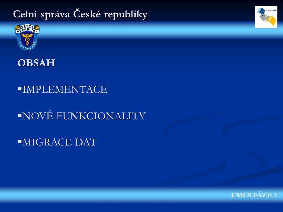 EMCS FÁZE 3 Celní správa České republiky OBSAH  IMPLEMENTACE  NOVÉ FUNKCIONALITY  MIGRACE DAT