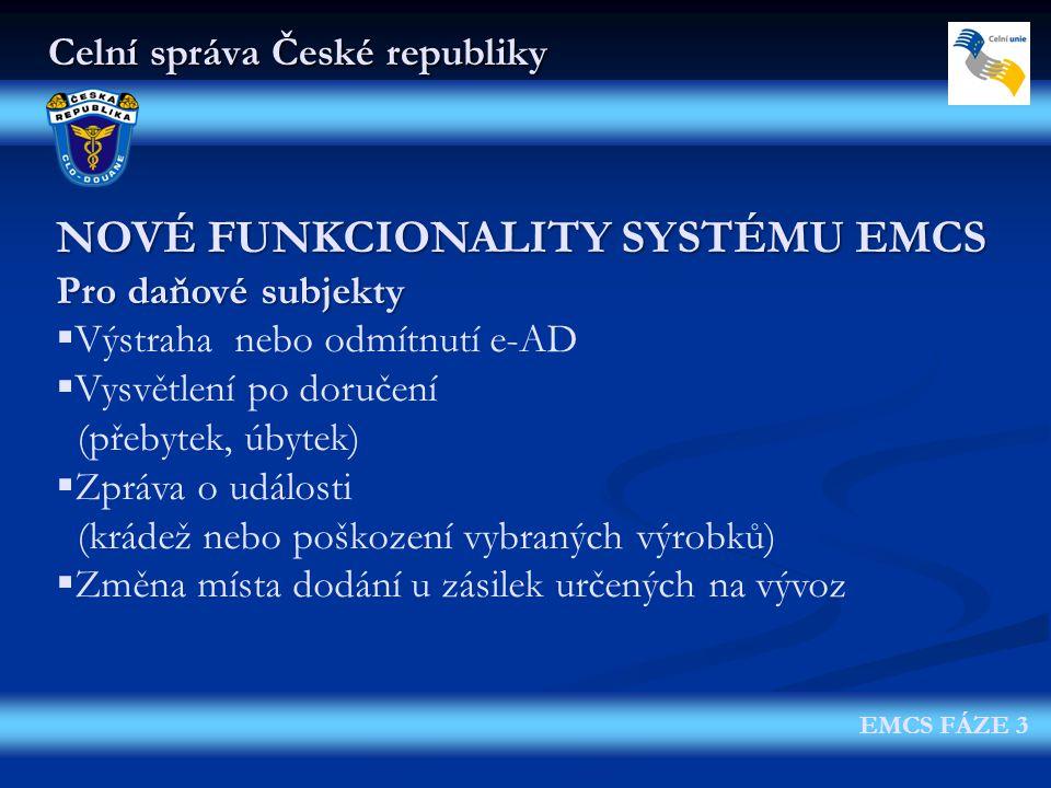 Celní správa České republiky EMCS FÁZE 3 NOVÉ FUNKCIONALITY SYSTÉMU EMCS Pro daňové subjekty  Výstraha nebo odmítnutí e-AD  Vysvětlení po doručení (