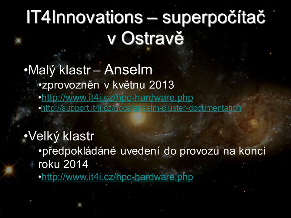 IT4Innovations – superpočítač v Ostravě •Malý klastr – Anselm •zprovozněn v květnu 2013 •http://www.it4i.cz/hpc-hardware.php http://www.it4i.cz/hpc-ha
