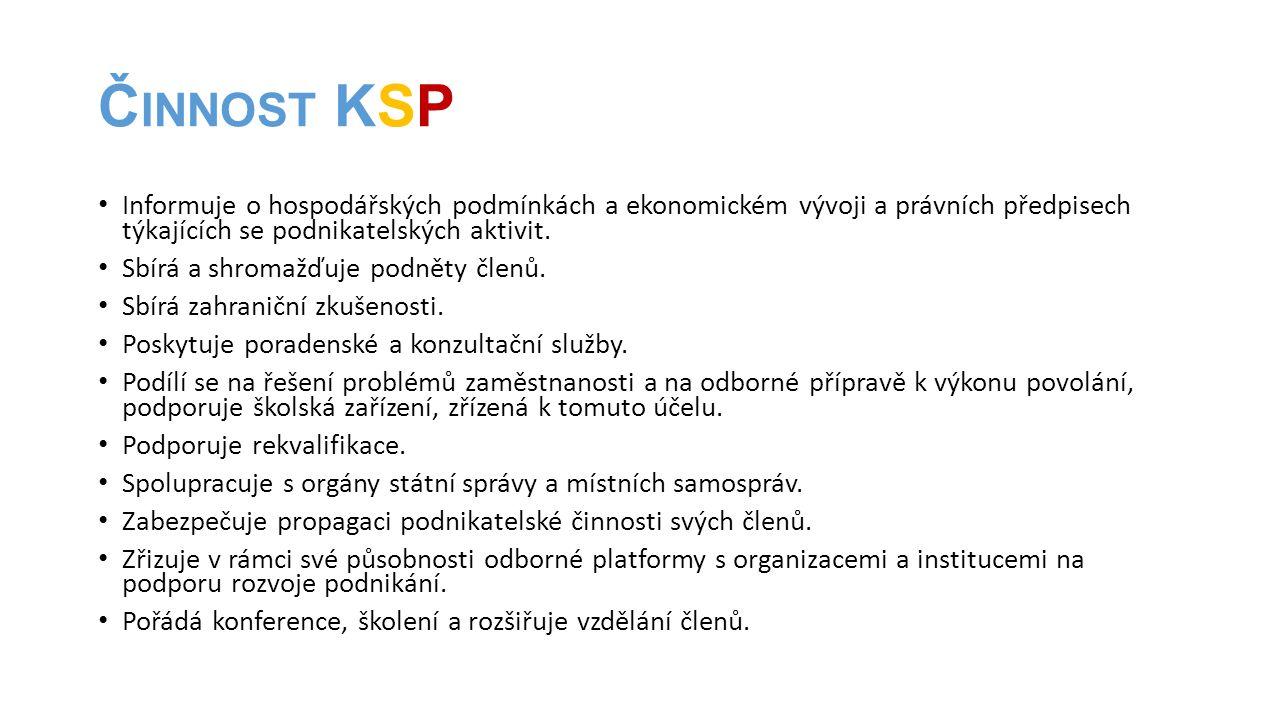 Č INNOST KSP • Informuje o hospodářských podmínkách a ekonomickém vývoji a právních předpisech týkajících se podnikatelských aktivit. • Sbírá a shroma