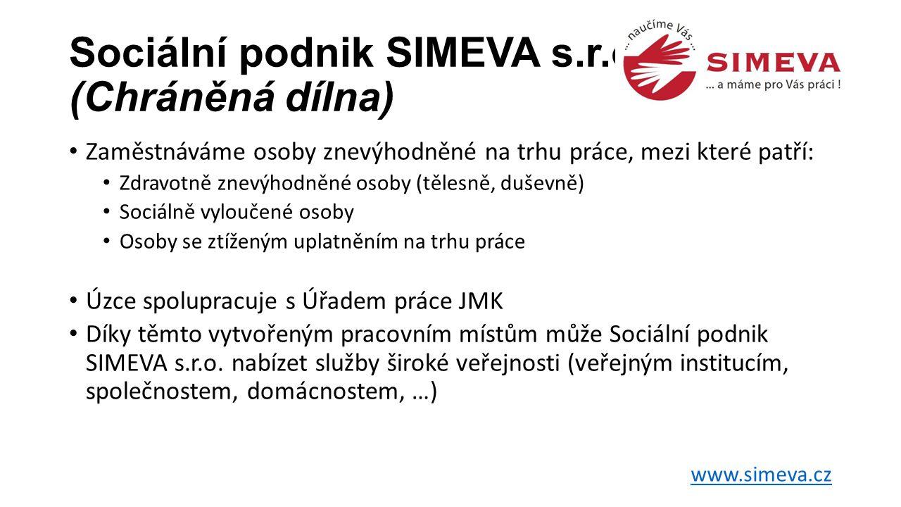 Sociální podnik SIMEVA s.r.o. (Chráněná dílna) • Zaměstnáváme osoby znevýhodněné na trhu práce, mezi které patří: • Zdravotně znevýhodněné osoby (těle